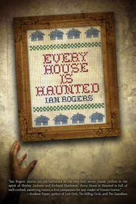 "Cover for ""Every House Is Haunted"" by Ian Rogers"
