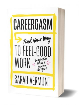 "Sarah Vermunt's book ""Careergasm: Find Your Way To Feel-Good Work"" is coming out on March 14, 2017"