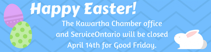The Kawartha Chamber office and ServiceOntario will be closed on April 14th for Good Friday