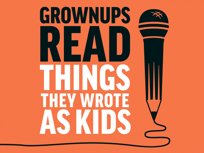 """Grown Ups Read Things They Wrote as Kids"" is a live event which is recorded for subsequent podcasting"