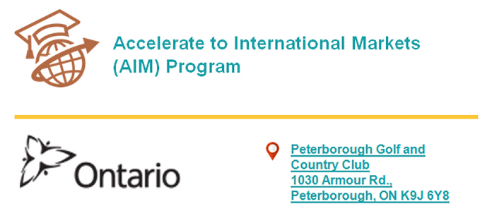 The Ministry of International Trade is offering the Accelerate to International Markets (AIM) Program in Peterborough in September.