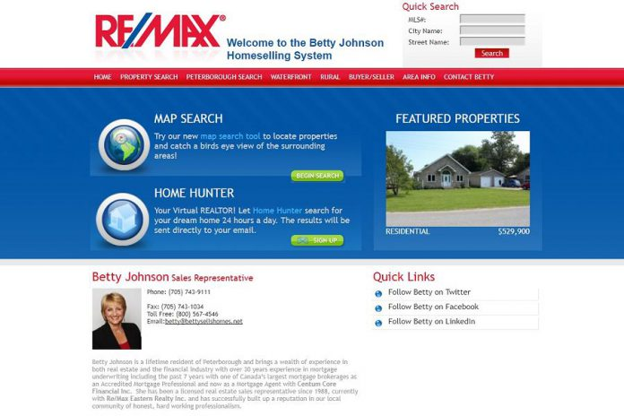 "Whether you're buying or selling a home in the Peterborough area, Betty Johnson's website at www.bettysellshomes.com is a great resource. It features advanced property searches, a map-based search tool, a virtual ""home hunter"", information about the Peterborough area, and resources for both buyers and sellers."