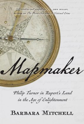 "The cover of ""Mapmaker: Philip Turnor in Rupert's Land in the Age of Enlightenment"". (Supplied photo)"
