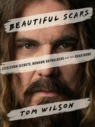 "The cover of Tom Wilson's critically acclaimed 2017 memoir ""Beautiful Scars: Steeltown Secrets, Mohawk Skywalkers and the Road Home""."