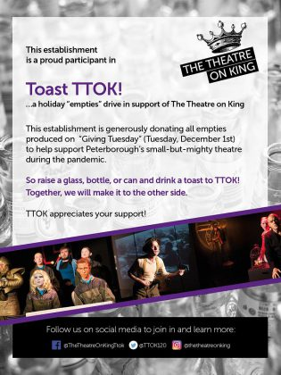 Eight Peterborough restaurants will be displaying this poster in their windows and donating all the empties produced by patrons on Giving Tuesday (December 1, 2020) to The Theatre On King in downtown Peterborough.